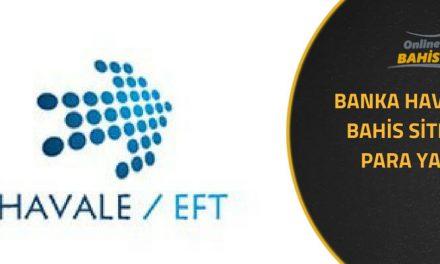 Banka Havalesi İle Bahis Sitelerine Para Yatırma