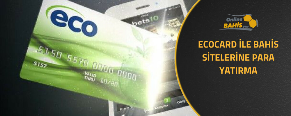 ecocard ile bahis sitelerine para yatırma
