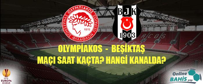 Olympiakos Beşiktaş Maçı Ne Zaman? Hangi Kanalda? Saat Kaçta?