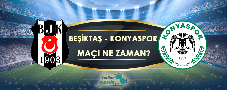 Beşiktaş Konyaspor Maçı Ne Zaman? Hangi Kanalda? Saat Kaçta?