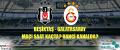 Beşiktaş Galatasaray Maçı Ne Zaman? Hangi Kanalda? Saat Kaçta?