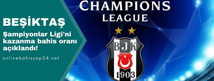 """""""Beşiktaş Şampiyonlar Ligi Galibi"""" bahis oranı belli oldu!"""