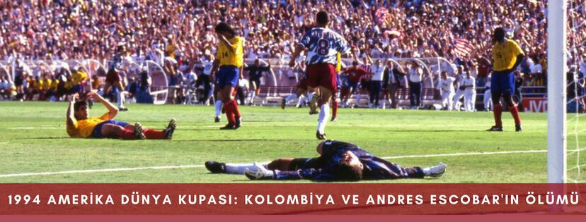 1994 Amerika Dunya Kupasi Kolombiya ve Andres Escobar Olumu