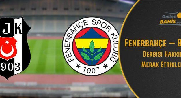 Fenerbahçe – Beşiktaş Derbi Detayları
