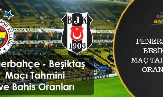 Fenerbahçe Beşiktaş Maç Tahmini ve Bahis Oranları