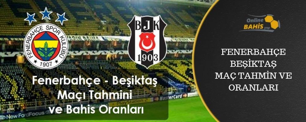 Fenerbahçe Beşiktaş maç tahmin ve oranları
