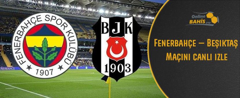 Fenerbahçe beşiktaş maçını canlı izle